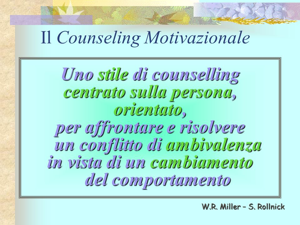 Uno stile di counselling centrato sulla persona, orientato, per affrontare e risolvere un conflitto di ambivalenza in vista di un cambiamento del comp