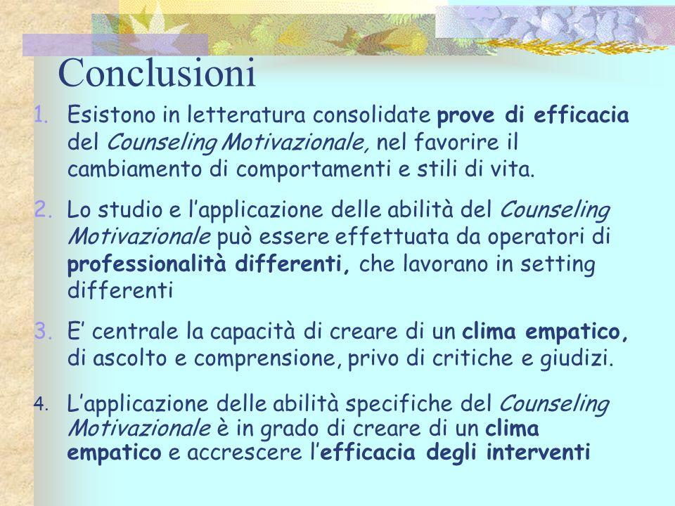 Conclusioni 1.Esistono in letteratura consolidate prove di efficacia del Counseling Motivazionale, nel favorire il cambiamento di comportamenti e stil