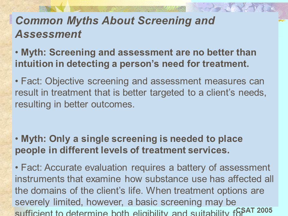 Common Myths About Screening and Assessment Following are several common myths about substance abuse screening and assessment, and the facts that debu