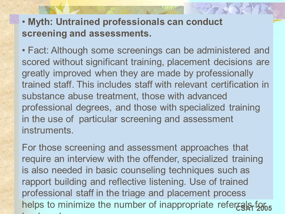 Myth: Untrained professionals can conduct screening and assessments. Fact: Although some screenings can be administered and scored without significant