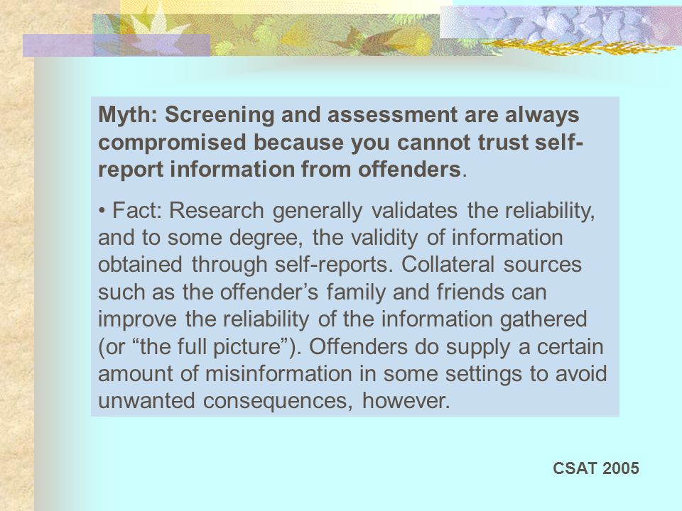 Myth: Screening and assessment are always compromised because you cannot trust self- report information from offenders.