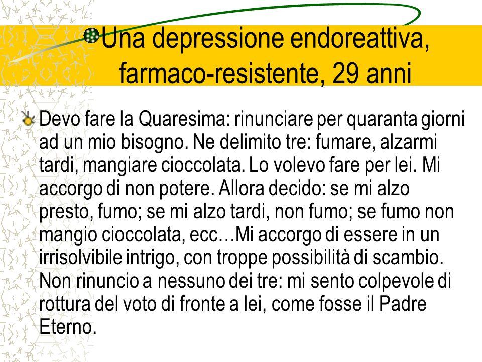 Una depressione endoreattiva, farmaco-resistente, 29 anni Devo fare la Quaresima: rinunciare per quaranta giorni ad un mio bisogno. Ne delimito tre: f