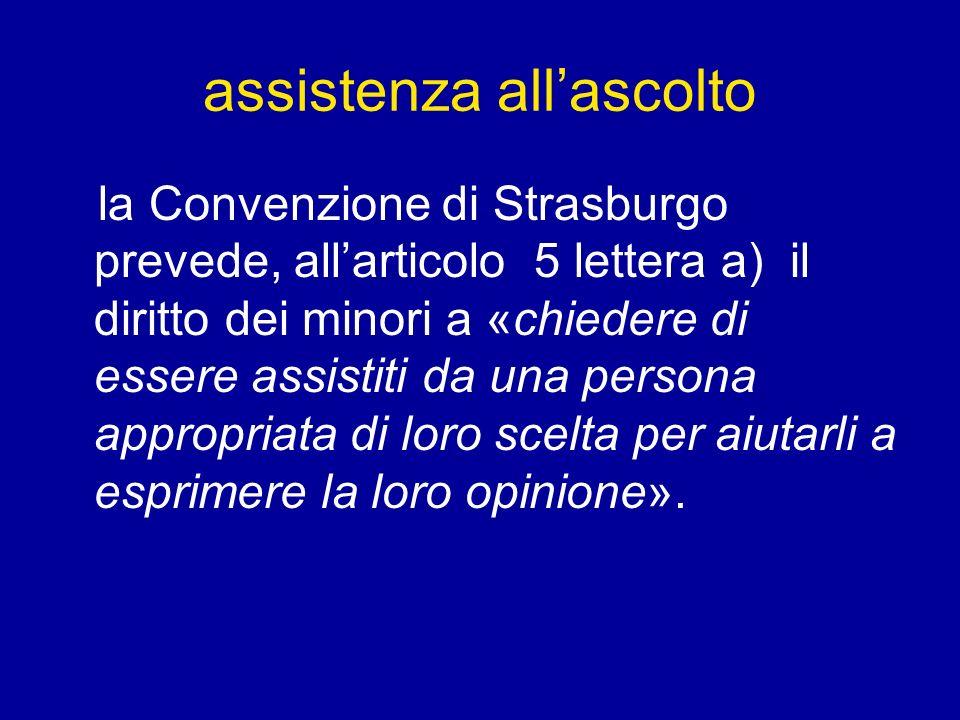 assistenza allascolto la Convenzione di Strasburgo prevede, allarticolo 5 lettera a) il diritto dei minori a «chiedere di essere assistiti da una pers