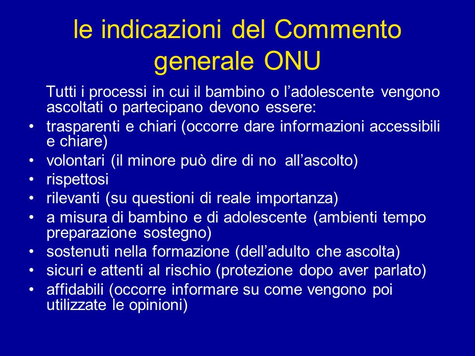le indicazioni del Commento generale ONU Tutti i processi in cui il bambino o ladolescente vengono ascoltati o partecipano devono essere: trasparenti