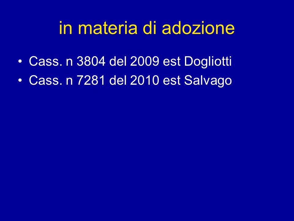in materia di adozione Cass. n 3804 del 2009 est Dogliotti Cass. n 7281 del 2010 est Salvago
