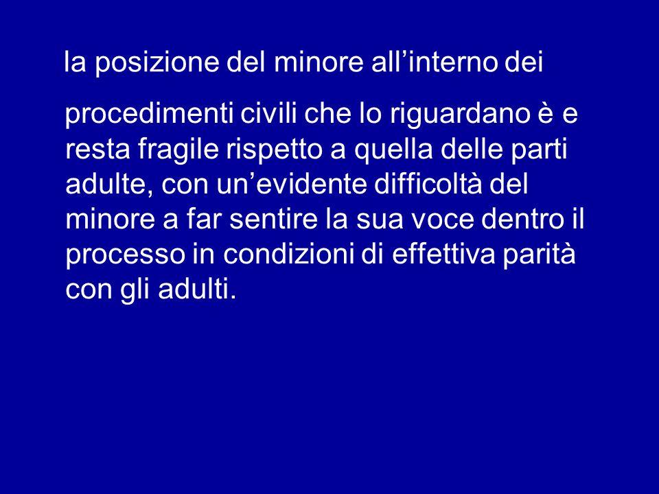la posizione del minore allinterno dei procedimenti civili che lo riguardano è e resta fragile rispetto a quella delle parti adulte, con unevidente di
