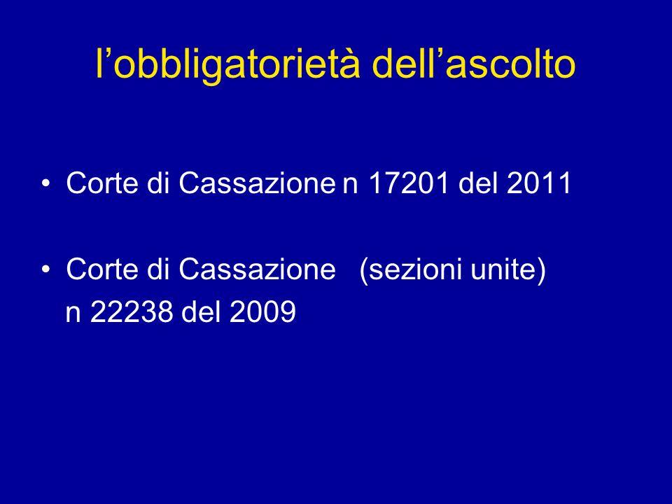 lobbligatorietà dellascolto Corte di Cassazione n 17201 del 2011 Corte di Cassazione (sezioni unite) n 22238 del 2009
