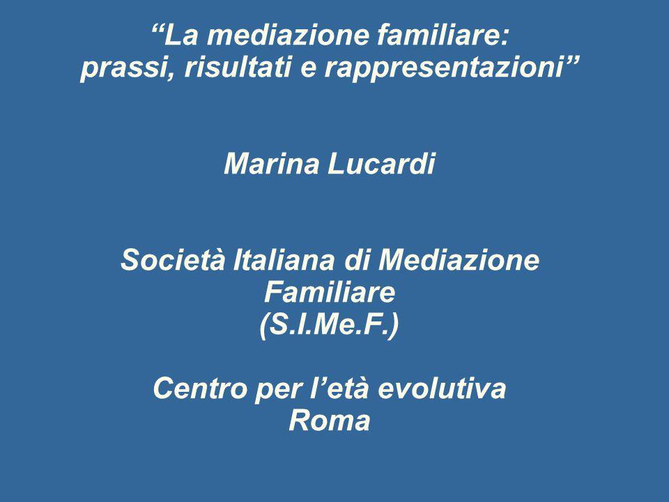 La mediazione familiare: prassi, risultati e rappresentazioni Marina Lucardi Società Italiana di Mediazione Familiare (S.I.Me.F.) Centro per letà evol