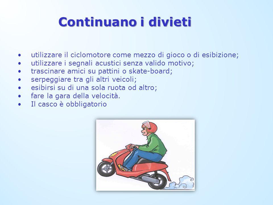utilizzare il ciclomotore come mezzo di gioco o di esibizione; utilizzare i segnali acustici senza valido motivo; trascinare amici su pattini o skate-