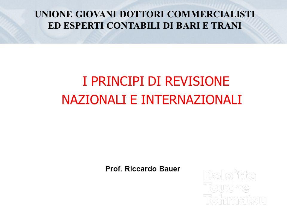 I PRINCIPI DI REVISIONE NAZIONALI E INTERNAZIONALI Prof. Riccardo Bauer UNIONE GIOVANI DOTTORI COMMERCIALISTI ED ESPERTI CONTABILI DI BARI E TRANI