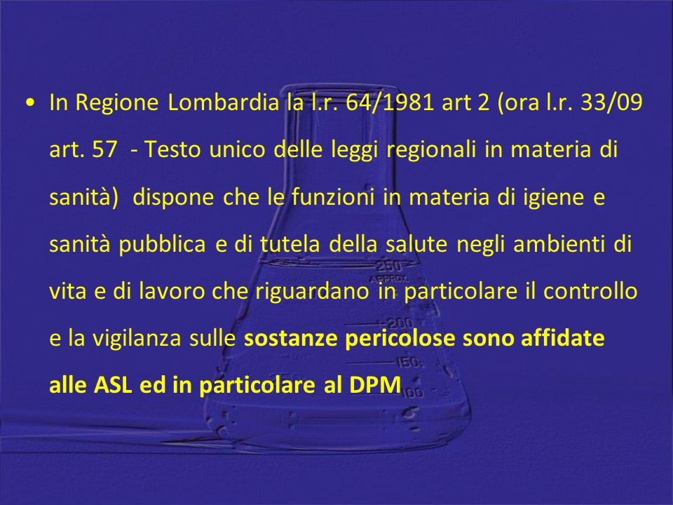 In Regione Lombardia la l.r. 64/1981 art 2 (ora l.r. 33/09 art. 57 - Testo unico delle leggi regionali in materia di sanità) dispone che le funzioni i