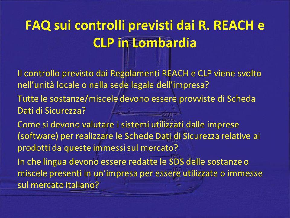 FAQ sui controlli previsti dai R. REACH e CLP in Lombardia Il controllo previsto dai Regolamenti REACH e CLP viene svolto nellunità locale o nella sed