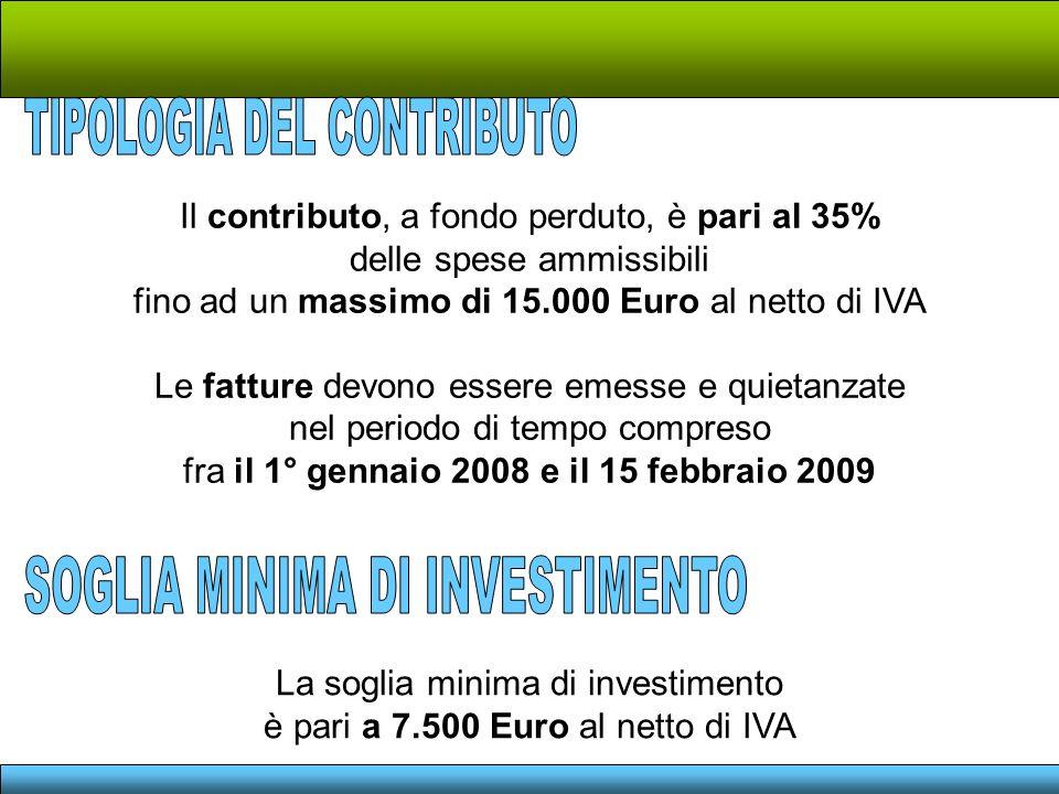 Il contributo, a fondo perduto, è pari al 35% delle spese ammissibili fino ad un massimo di 15.000 Euro al netto di IVA Le fatture devono essere emesse e quietanzate nel periodo di tempo compreso fra il 1° gennaio 2008 e il 15 febbraio 2009 La soglia minima di investimento è pari a 7.500 Euro al netto di IVA