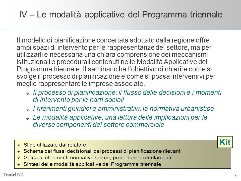 Trade Lab 7 IV – Le modalità applicative del Programma triennale Il modello di pianificazione concertata adottato dalla regione offre ampi spazi di in