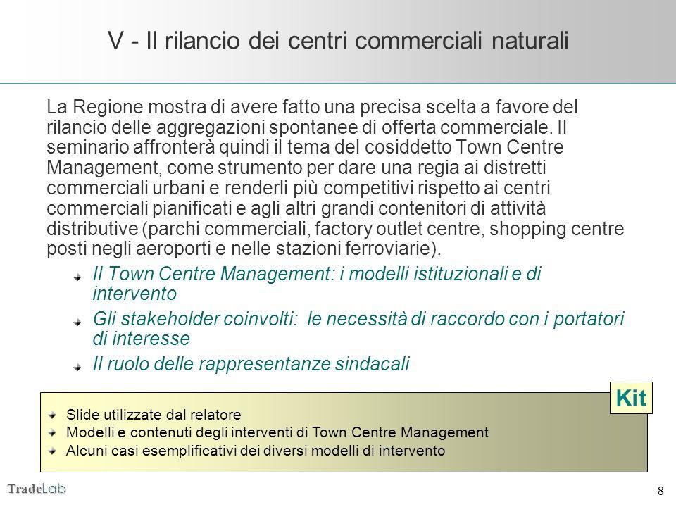 Trade Lab 8 V - Il rilancio dei centri commerciali naturali La Regione mostra di avere fatto una precisa scelta a favore del rilancio delle aggregazio