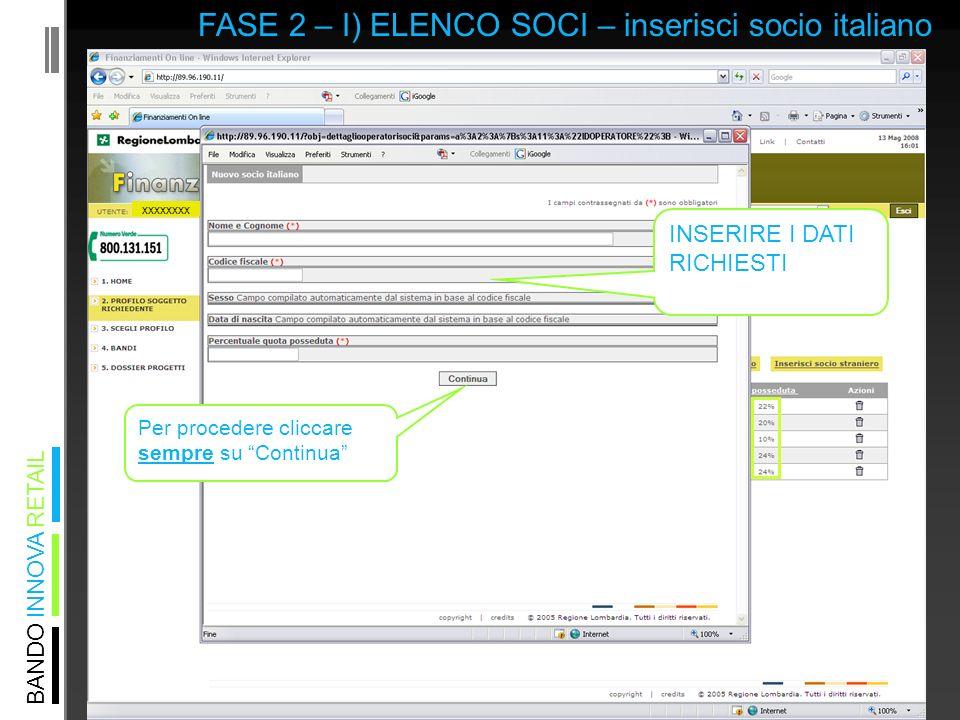 BANDO INNOVA RETAIL FASE 2 – I) ELENCO SOCI – inserisci socio italiano xxxxxxxx INSERIRE I DATI RICHIESTI Per procedere cliccare sempre su Continua