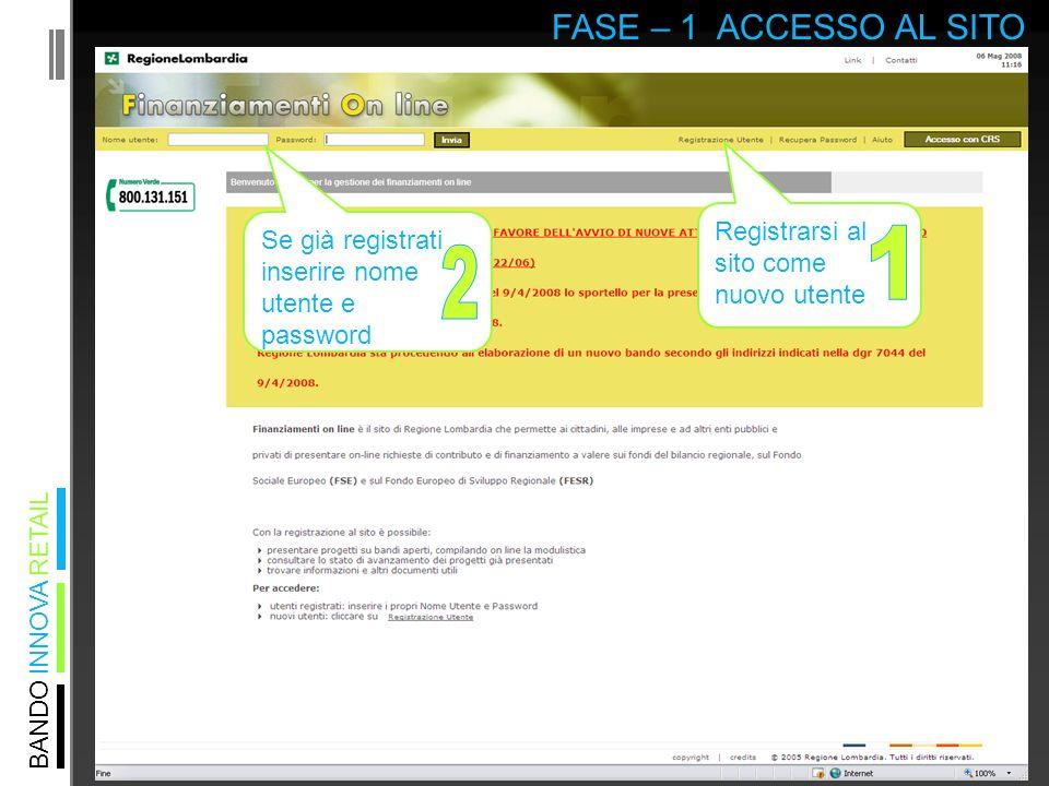 BANDO INNOVA RETAIL FASE – 1 ACCESSO AL SITO Registrarsi al sito come nuovo utente Se già registrati inserire nome utente e password