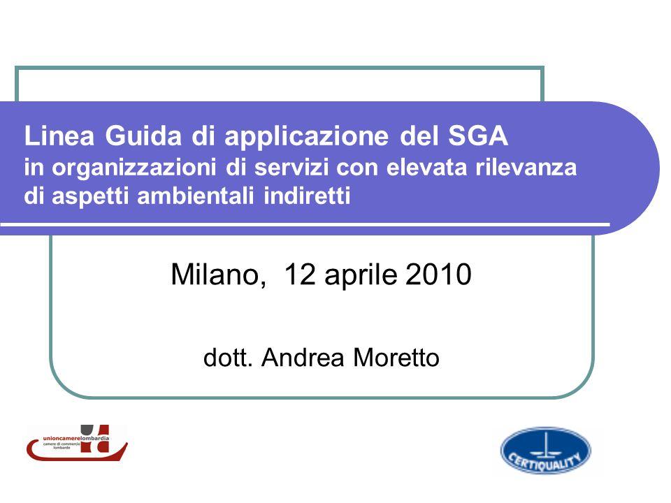 Linea Guida di applicazione del SGA in organizzazioni di servizi con elevata rilevanza di aspetti ambientali indiretti Milano, 12 aprile 2010 dott.