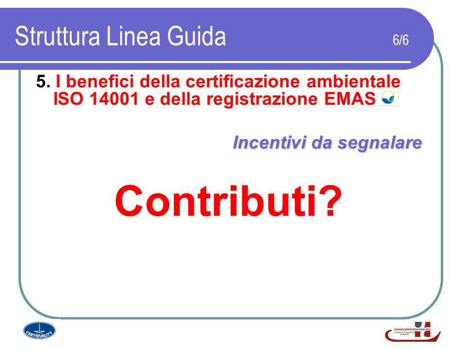 Struttura Linea Guida 6/6 5. I benefici della certificazione ambientale ISO 14001 e della registrazione EMAS Incentivi da segnalare Contributi?