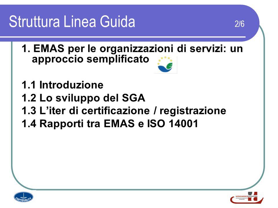 Struttura Linea Guida 2/6 1. EMAS per le organizzazioni di servizi: un approccio semplificato 1.1 Introduzione 1.2 Lo sviluppo del SGA 1.3 Liter di ce