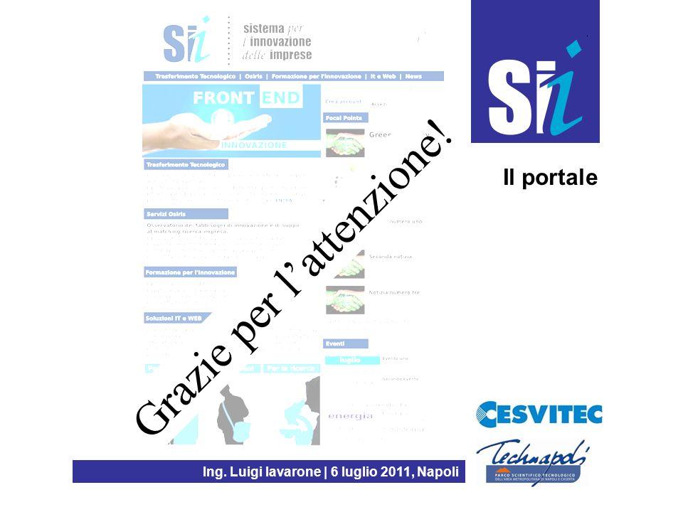Ing. Luigi Iavarone | 6 luglio 2011, Napoli Il portale Grazie per lattenzione!