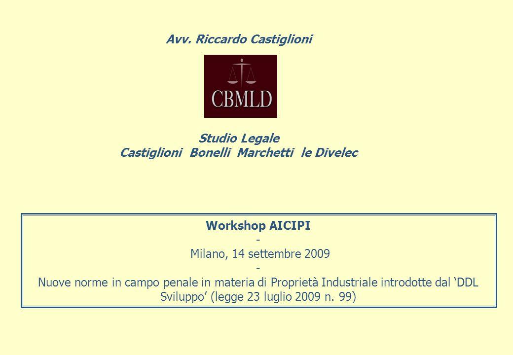 Workshop AICIPI - Milano, 14 settembre 2009 - Nuove norme in campo penale in materia di Proprietà Industriale introdotte dal DDL Sviluppo (legge 23 luglio 2009 n.