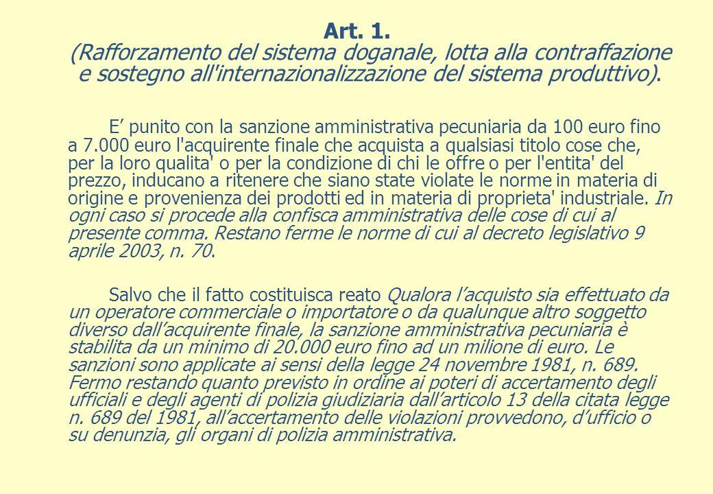 Art. 1. (Rafforzamento del sistema doganale, lotta alla contraffazione e sostegno all'internazionalizzazione del sistema produttivo). E punito con la