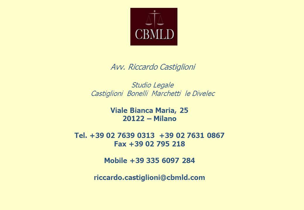 Avv. Riccardo Castiglioni Studio Legale Castiglioni Bonelli Marchetti le Divelec Viale Bianca Maria, 25 20122 – Milano Tel. +39 02 7639 0313 +39 02 76