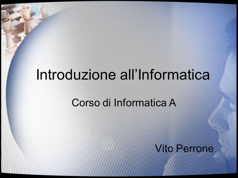 Introduzione allInformatica Corso di Informatica A Vito Perrone