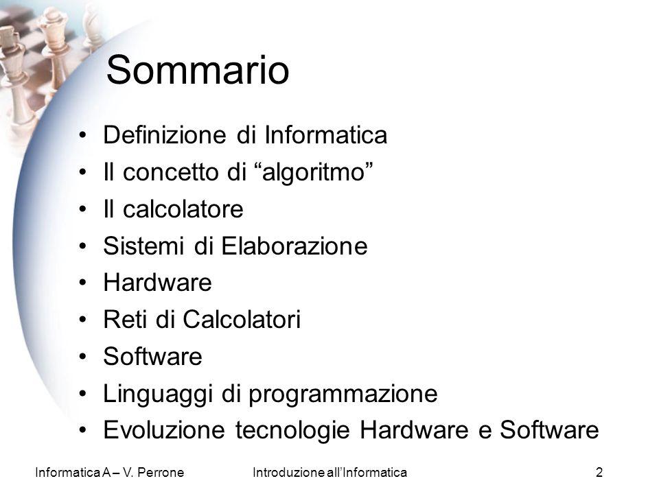 Informatica A – V. PerroneIntroduzione allInformatica2 Sommario Definizione di Informatica Il concetto di algoritmo Il calcolatore Sistemi di Elaboraz
