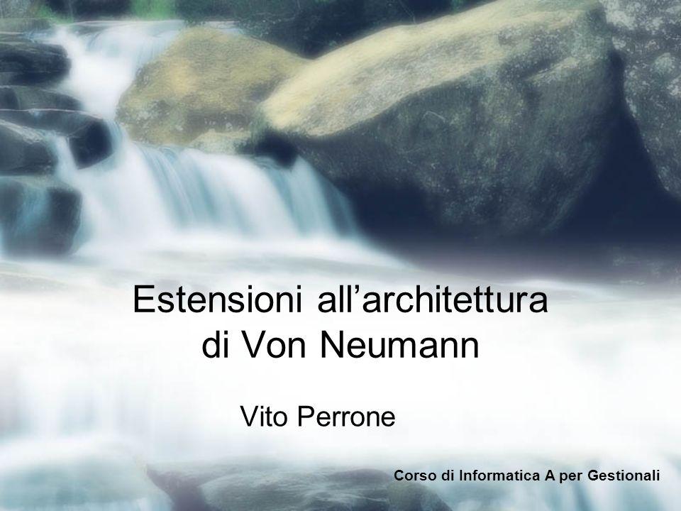 Estensioni allarchitettura di Von Neumann Vito Perrone Corso di Informatica A per Gestionali