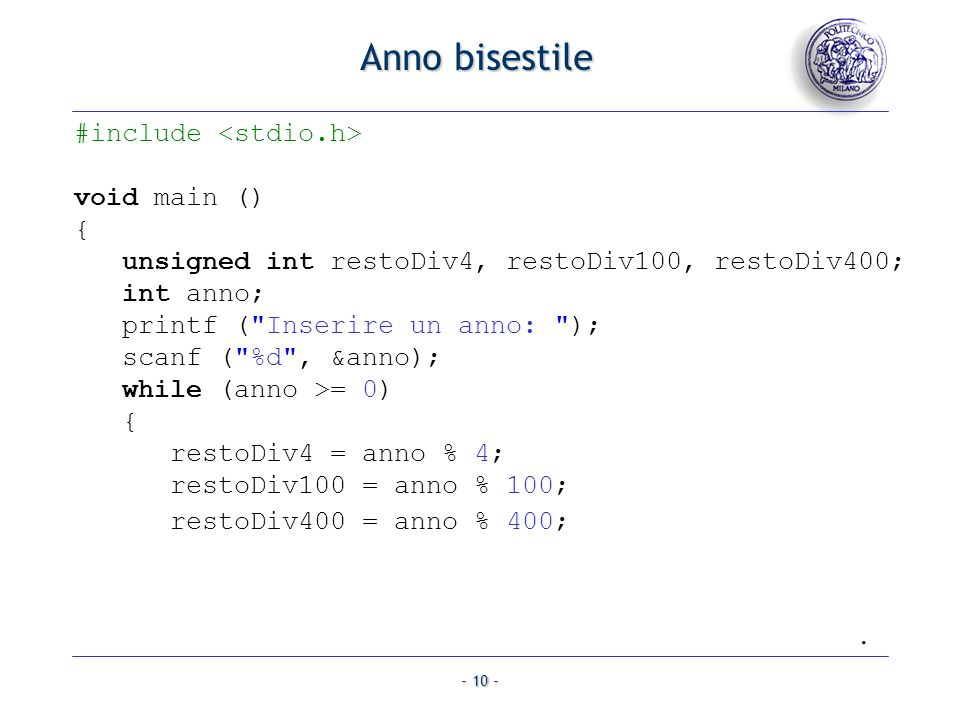 - 10 - Anno bisestile #include void main () { unsigned int restoDiv4, restoDiv100, restoDiv400; int anno; printf (