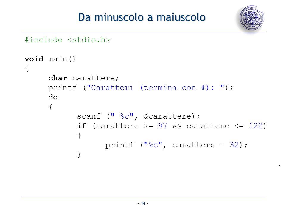 - 14 - Da minuscolo a maiuscolo #include void main() { char carattere; printf (