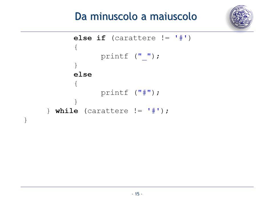- 15 - Da minuscolo a maiuscolo else if (carattere != '#') { printf (