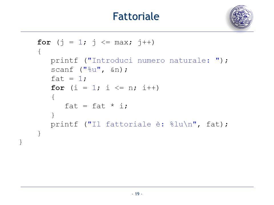 - 19 - Fattoriale for (j = 1; j <= max; j++) { printf (