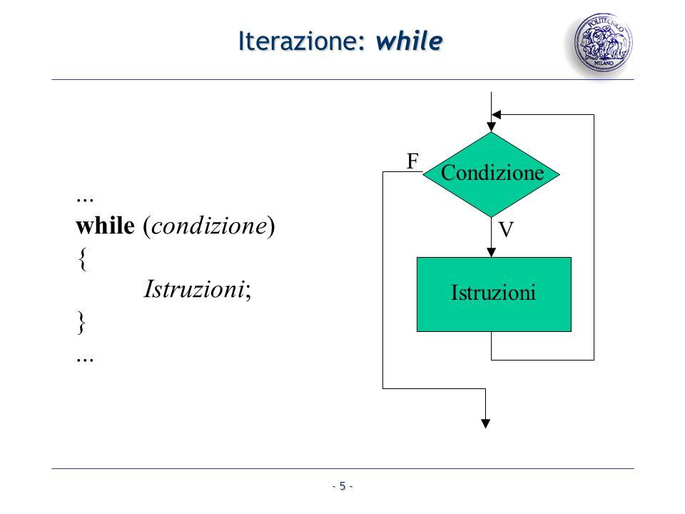 - 5 - Iterazione: while Condizione Istruzioni V F... while (condizione) { Istruzioni; }...