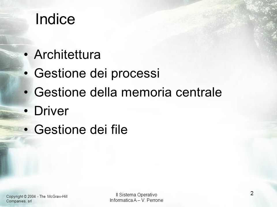 Copyright © 2004 - The McGraw-Hill Companies, srl Il Sistema Operativo Informatica A – V. Perrone 2 Indice Architettura Gestione dei processi Gestione