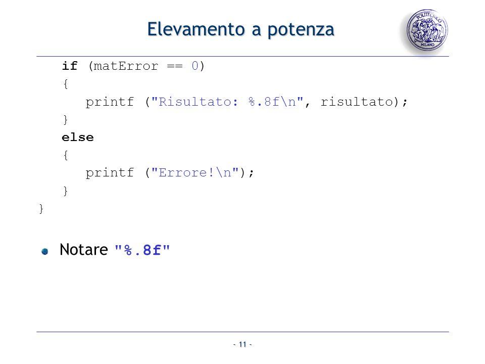 - 11 - Elevamento a potenza if (matError == 0) { printf ( Risultato: %.8f\n , risultato); } else { printf ( Errore!\n ); } } Notare %.8f
