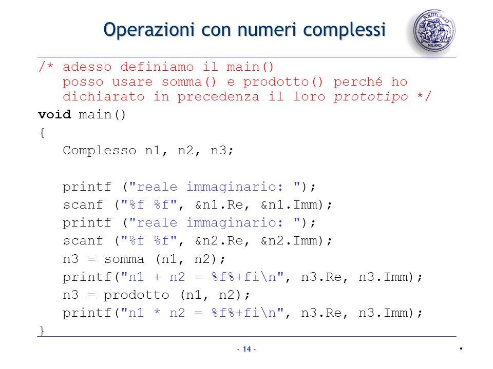 - 14 - Operazioni con numeri complessi /* adesso definiamo il main() posso usare somma() e prodotto() perché ho dichiarato in precedenza il loro proto