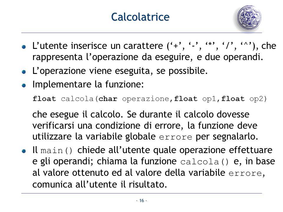 - 16 - Calcolatrice Lutente inserisce un carattere (+, -, *, /, ^), che rappresenta loperazione da eseguire, e due operandi. Loperazione viene eseguit