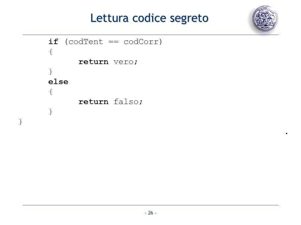 - 26 - if (codTent == codCorr) { return vero; } else { return falso; } }. Lettura codice segreto
