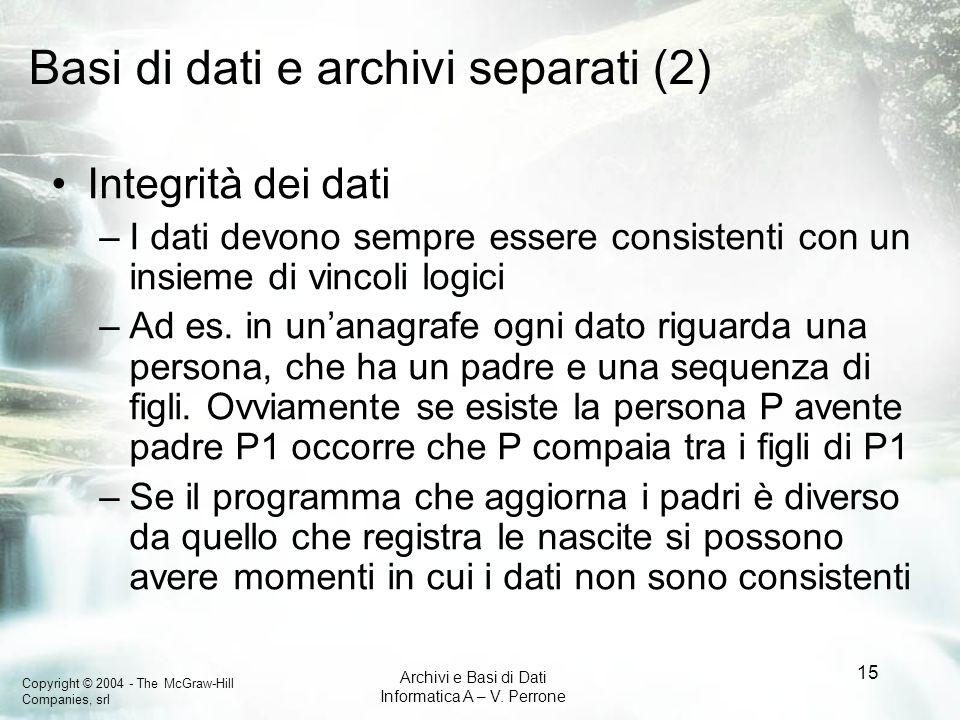 Copyright © 2004 - The McGraw-Hill Companies, srl Archivi e Basi di Dati Informatica A – V. Perrone 15 Basi di dati e archivi separati (2) Integrità d