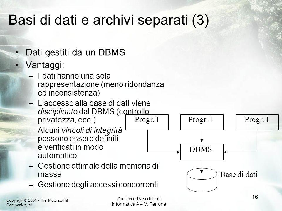 Copyright © 2004 - The McGraw-Hill Companies, srl Archivi e Basi di Dati Informatica A – V. Perrone 16 Basi di dati e archivi separati (3) Dati gestit