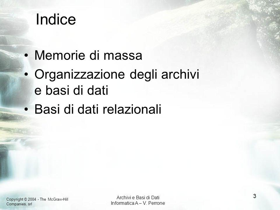 Copyright © 2004 - The McGraw-Hill Companies, srl Archivi e Basi di Dati Informatica A – V. Perrone 3 Indice Memorie di massa Organizzazione degli arc