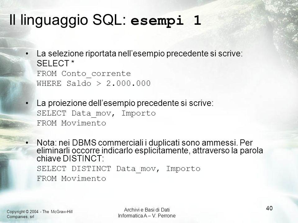 Copyright © 2004 - The McGraw-Hill Companies, srl Archivi e Basi di Dati Informatica A – V. Perrone 40 Il linguaggio SQL: esempi 1 La selezione riport