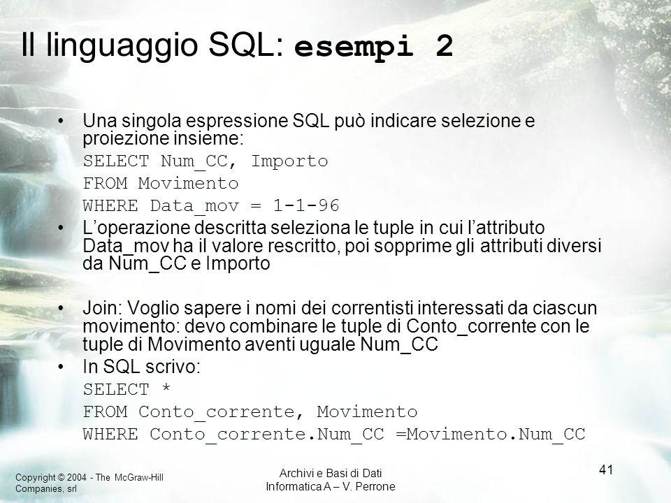 Copyright © 2004 - The McGraw-Hill Companies, srl Archivi e Basi di Dati Informatica A – V. Perrone 41 Il linguaggio SQL: esempi 2 Una singola espress