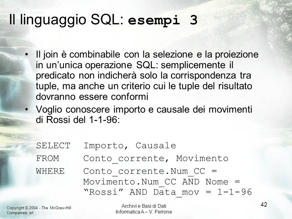 Copyright © 2004 - The McGraw-Hill Companies, srl Archivi e Basi di Dati Informatica A – V. Perrone 42 Il linguaggio SQL: esempi 3 Il join è combinabi