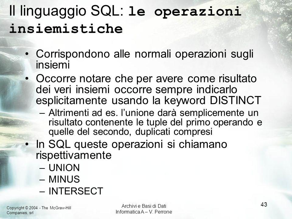 Copyright © 2004 - The McGraw-Hill Companies, srl Archivi e Basi di Dati Informatica A – V. Perrone 43 Il linguaggio SQL: le operazioni insiemistiche