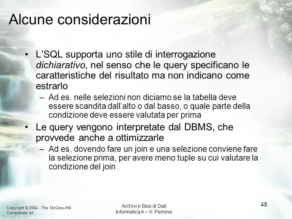 Copyright © 2004 - The McGraw-Hill Companies, srl Archivi e Basi di Dati Informatica A – V. Perrone 45 Alcune considerazioni LSQL supporta uno stile d