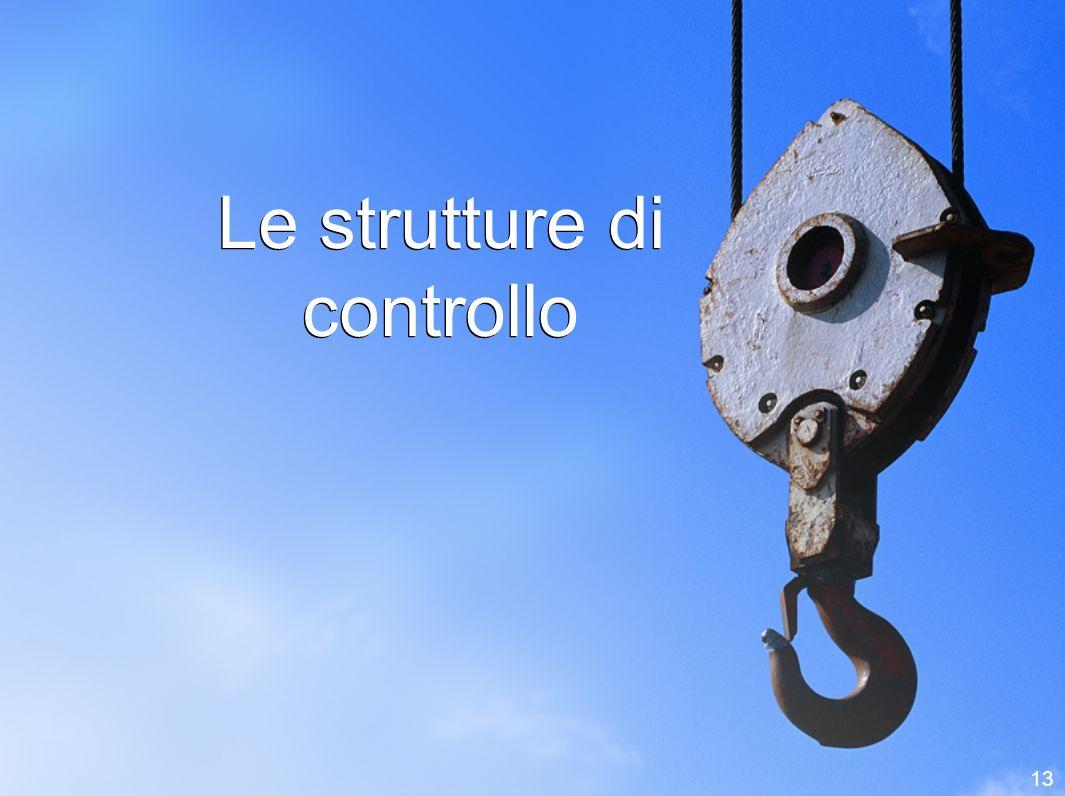 13 Le strutture di controllo